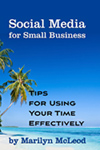 Social Media for Small Business:  TIps for Using Your Time Effectively by Marilyn McLeod